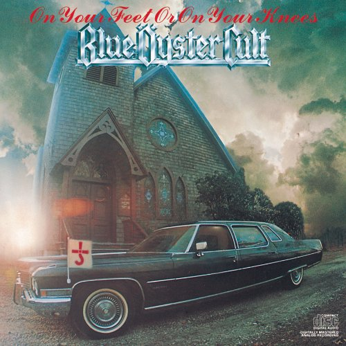 Blue Oyster Cult On your feet on your knees