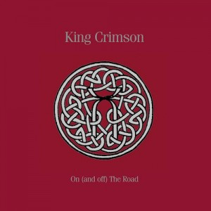 "King Crimson - ""On (and off) The Road"""