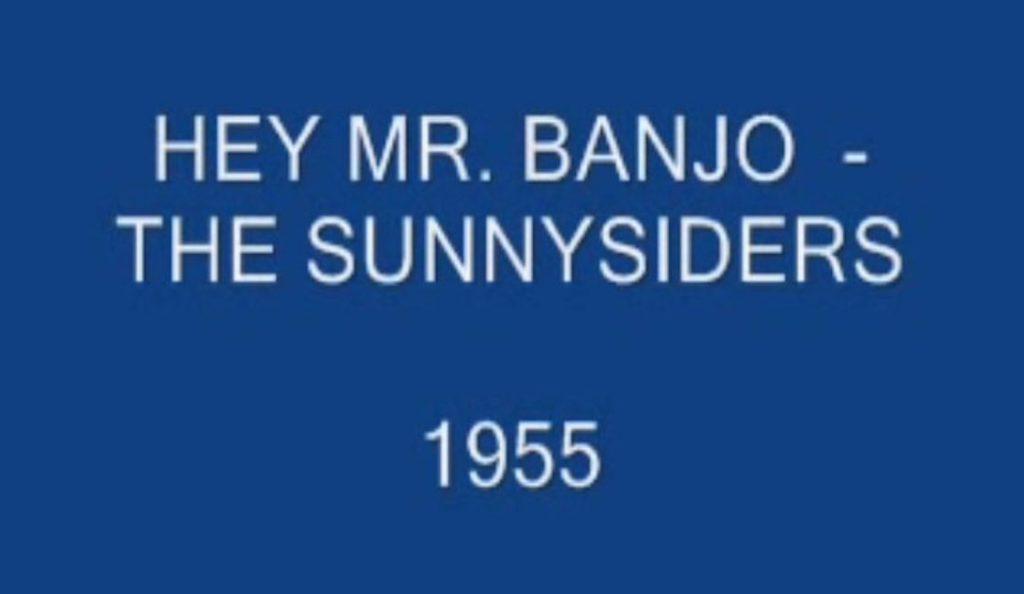 "The Sunnysiders – ""Hey! Mr. Banjo""<br>01. Kolovoza – 1955."