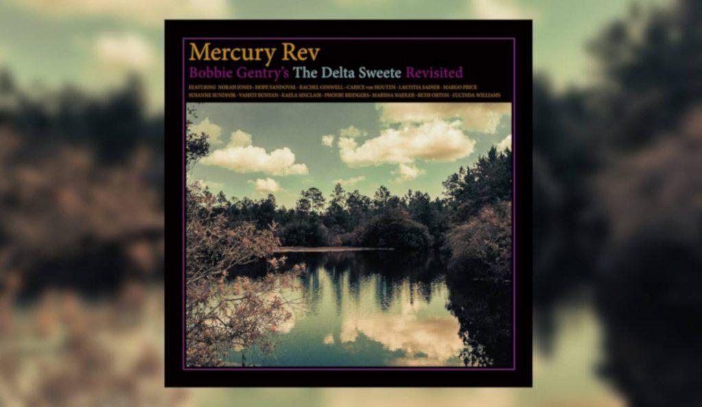 "Mercury Rev – ""Bobbie Gentry's The Delta Sweete Revisited""<br>Veljača – 2019."