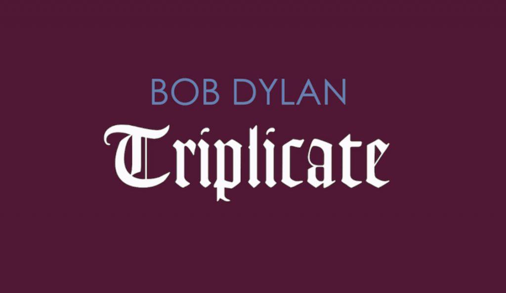 "Bob Dylan – ""Triplicate""<br>Ožujak – 2017."
