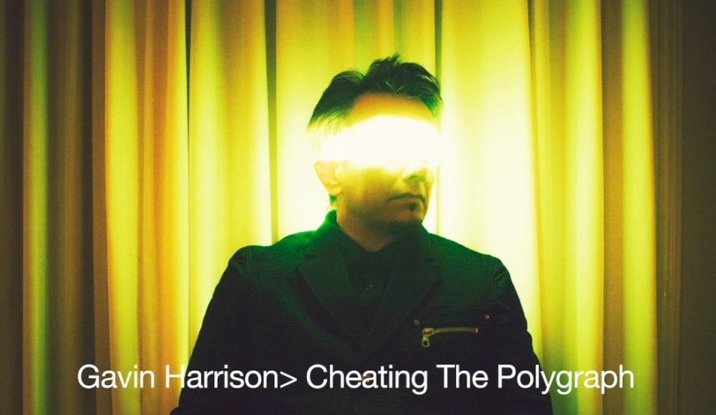 "Gavin Harrison – ""Cheating the Polygraph""<br>Travanj – 2015."