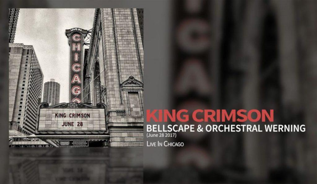"King Crimson – ""Bellscape & Orchestral Werning (Live In Chicago 28 June 2017)""<br>27. Listopada – 2017."