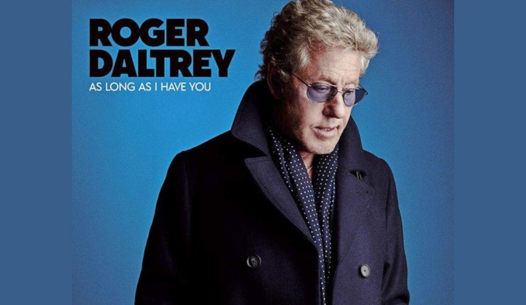 "Roger Daltrey – ""As Long As I Have You""<br>Lipanj – 2018."