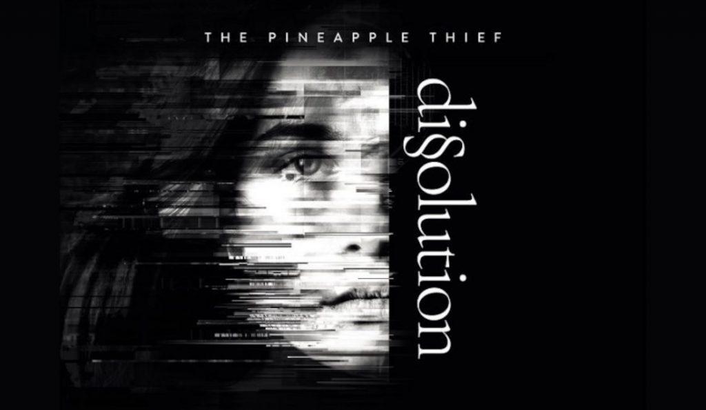 "The Pineapple Thief – ""Dissolution""<br>31. Kolovoza – 2018."