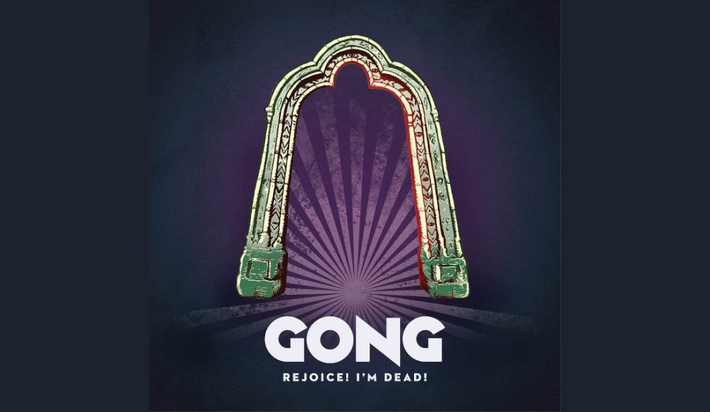 "Gong – ""Rejoice I'm Dead""<br>16. Rujna – 2016."